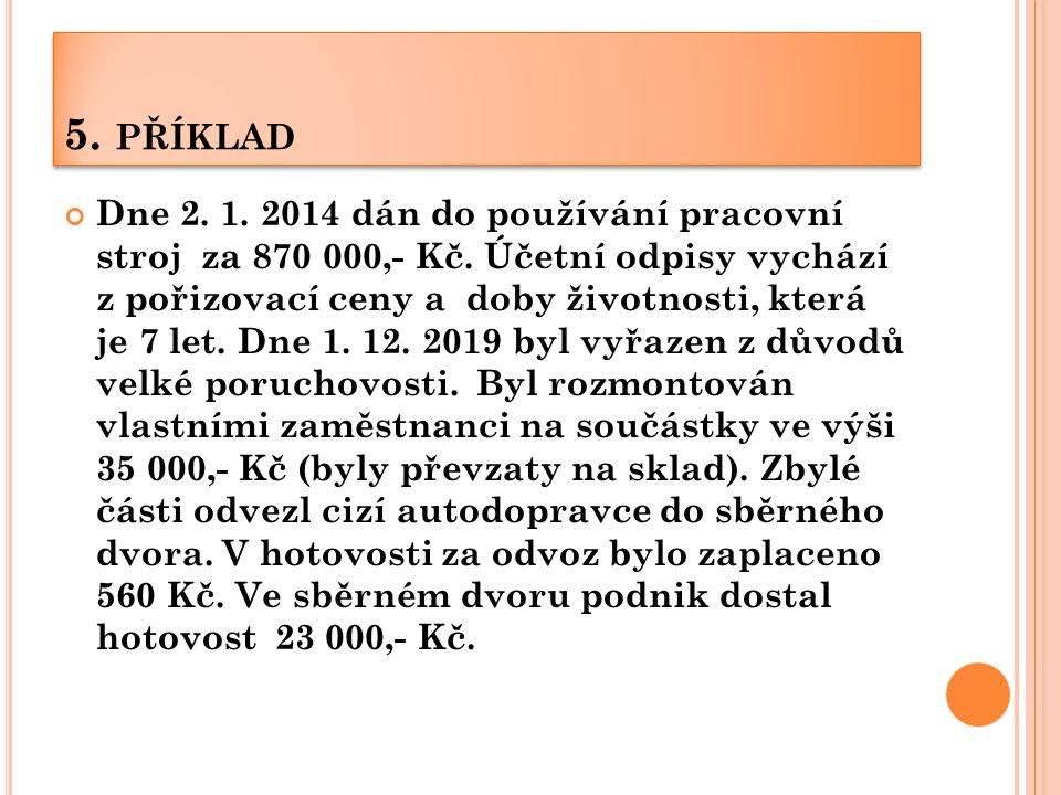 5. PŘÍKLAD Dne 2. 1. 2014 dán do používání pracovní stroj za 870 000,- Kč. Účetní odpisy vychází z pořizovací ceny a doby životnosti, která je 7 let.
