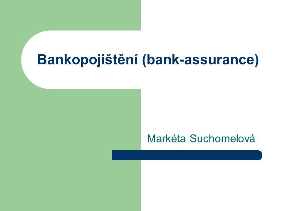 Bankopojištění (bank-assurance) Markéta Suchomelová