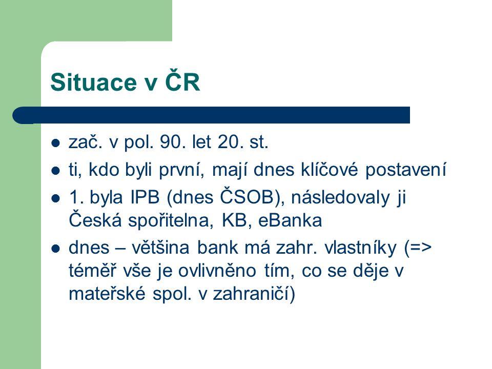 Situace v ČR zač. v pol. 90. let 20. st. ti, kdo byli první, mají dnes klíčové postavení 1. byla IPB (dnes ČSOB), následovaly ji Česká spořitelna, KB,