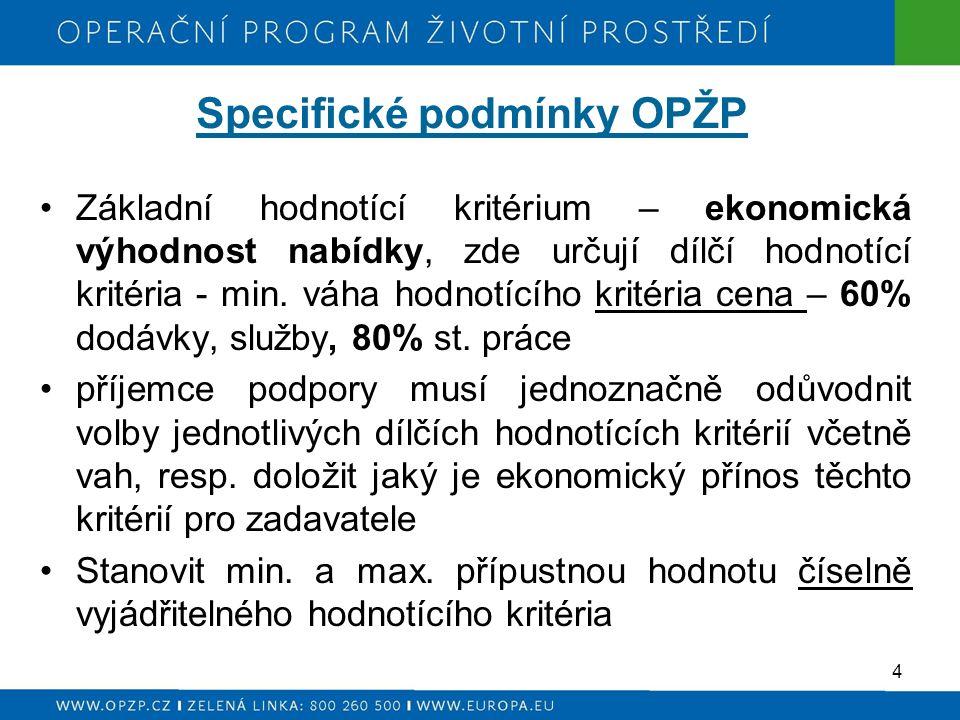 Specifické podmínky OPŽP Základní hodnotící kritérium – ekonomická výhodnost nabídky, zde určují dílčí hodnotící kritéria - min.