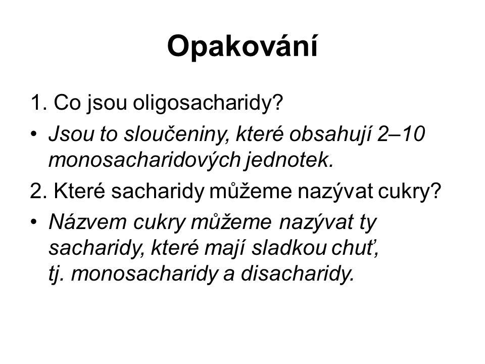1.Co jsou oligosacharidy. Jsou to sloučeniny, které obsahují 2–10 monosacharidových jednotek.