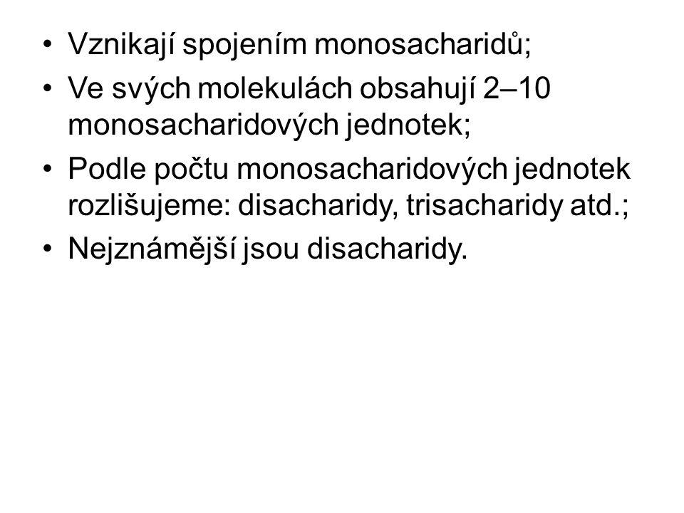 Vznikají spojením monosacharidů; Ve svých molekulách obsahují 2–10 monosacharidových jednotek; Podle počtu monosacharidových jednotek rozlišujeme: disacharidy, trisacharidy atd.; Nejznámější jsou disacharidy.