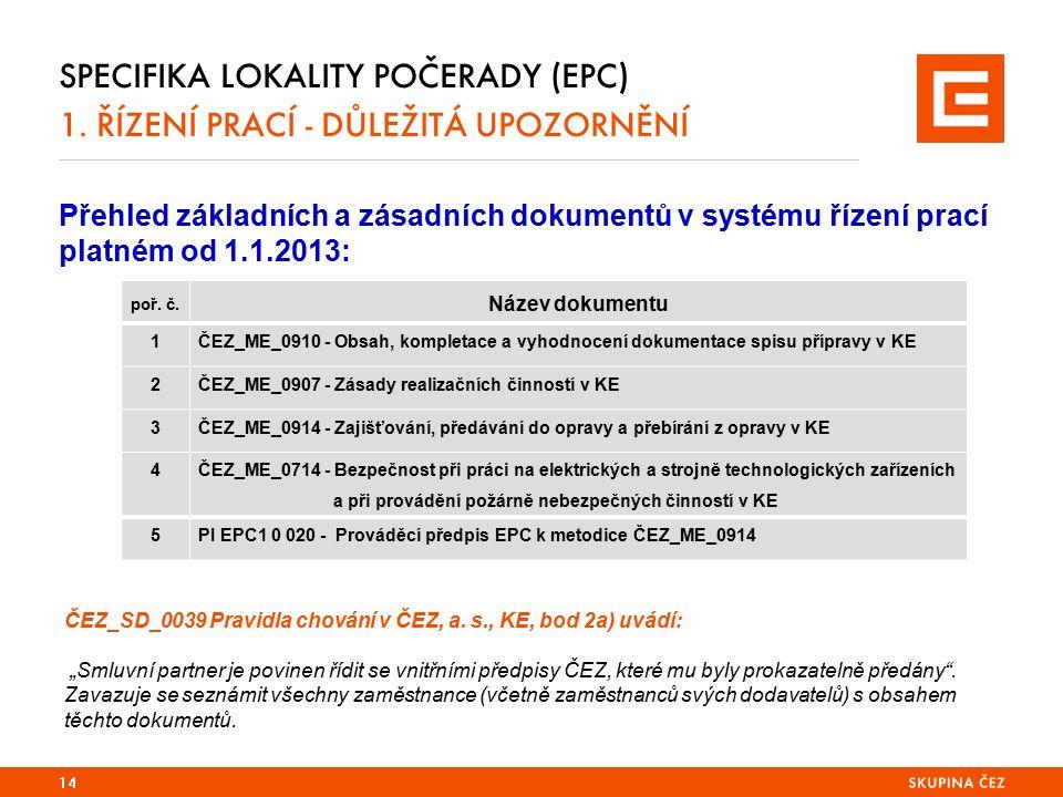 SPECIFIKA LOKALITY POČERADY (EPC) 1. ŘÍZENÍ PRACÍ - DŮLEŽITÁ UPOZORNĚNÍ Přehled základních a zásadních dokumentů v systému řízení prací platném od 1.1