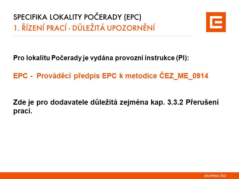 SPECIFIKA LOKALITY POČERADY (EPC) 1. ŘÍZENÍ PRACÍ - DŮLEŽITÁ UPOZORNĚNÍ Pro lokalitu Počerady je vydána provozní instrukce (PI): EPC - Prováděcí předp