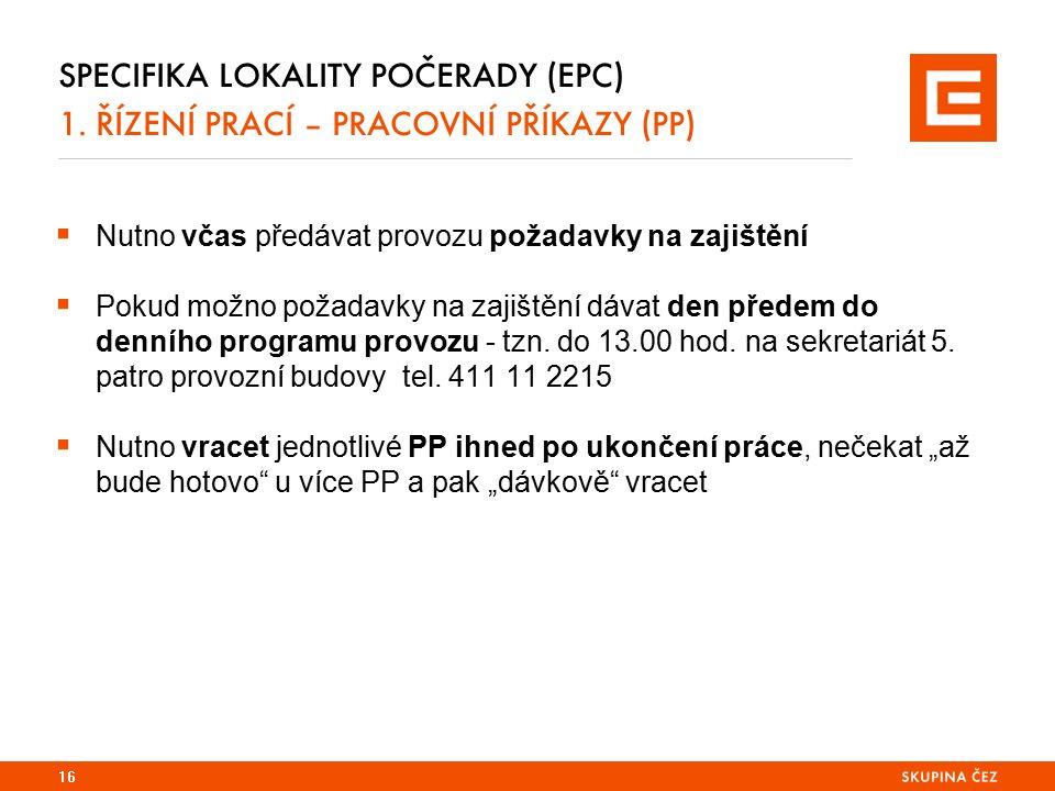 SPECIFIKA LOKALITY POČERADY (EPC) 1. ŘÍZENÍ PRACÍ – PRACOVNÍ PŘÍKAZY (PP)  Nutno včas předávat provozu požadavky na zajištění  Pokud možno požadavky