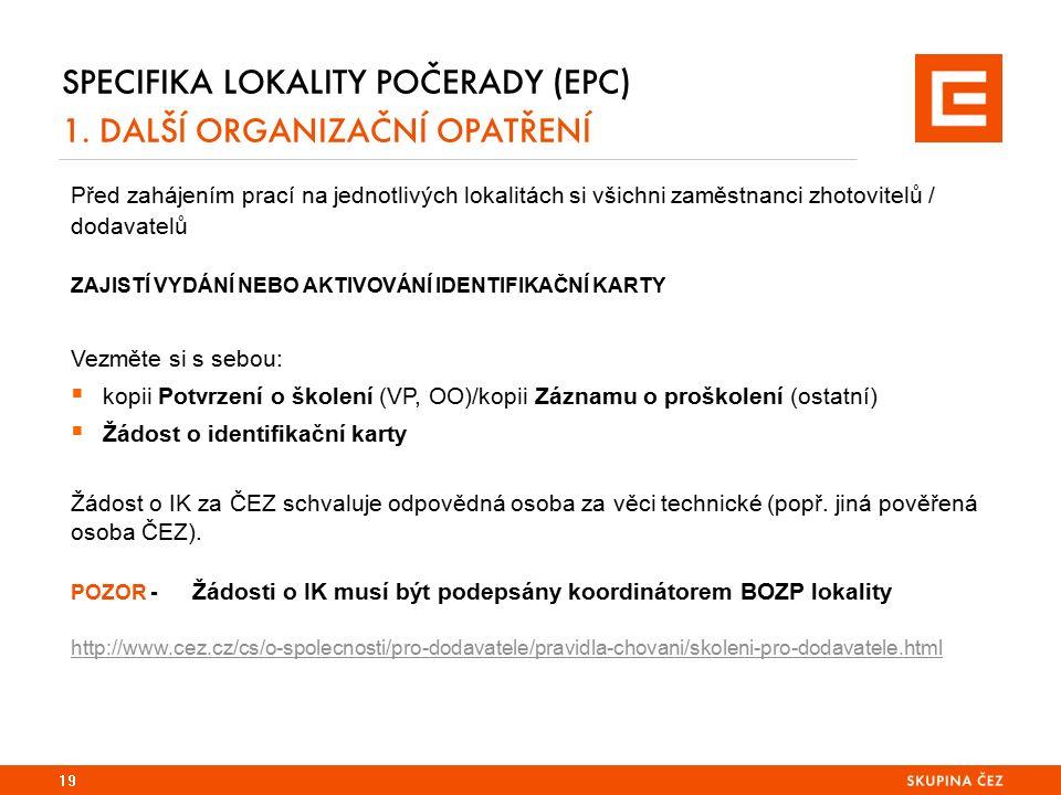 SPECIFIKA LOKALITY POČERADY (EPC) 1. DALŠÍ ORGANIZAČNÍ OPATŘENÍ 19 Před zahájením prací na jednotlivých lokalitách si všichni zaměstnanci zhotovitelů