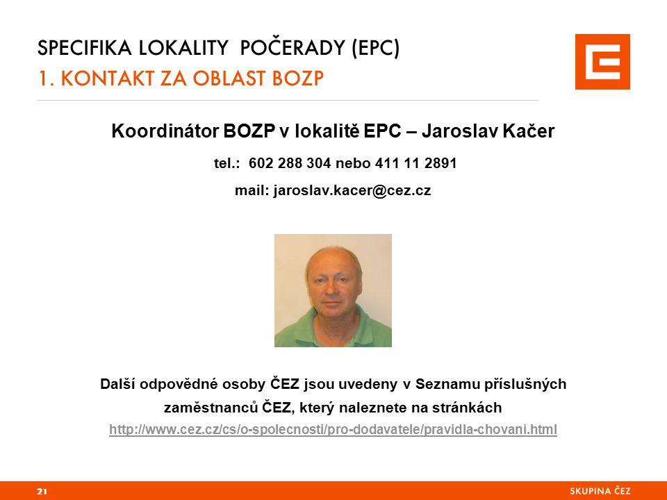 SPECIFIKA LOKALITY POČERADY (EPC) 1. KONTAKT ZA OBLAST BOZP Koordinátor BOZP v lokalitě EPC – Jaroslav Kačer tel.: 602 288 304 nebo 411 11 2891 mail: