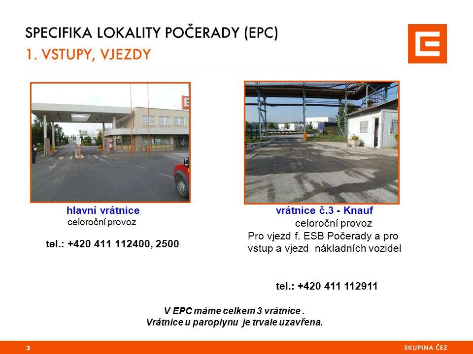 SPECIFIKA LOKALITY POČERADY (EPC) 1. VSTUPY, VJEZDY hlavní vrátnice celoroční provoz tel.: +420 411 112400, 2500 3 V EPC máme celkem 3 vrátnice. Vrátn