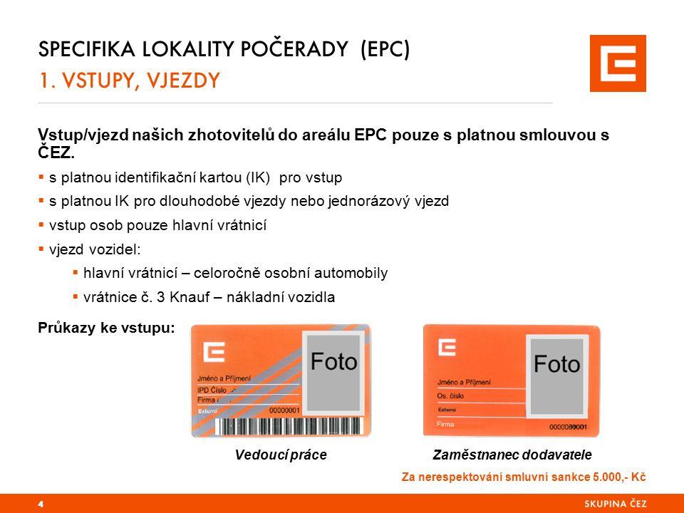 SPECIFIKA LOKALITY POČERADY (EPC) 1. VSTUPY, VJEZDY Vstup/vjezd našich zhotovitelů do areálu EPC pouze s platnou smlouvou s ČEZ.  s platnou identifik