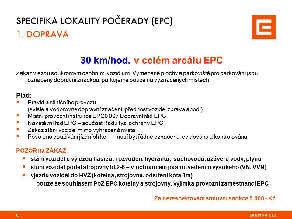 SPECIFIKA LOKALITY POČERADY (EPC) 1. DOPRAVA 30 km/hod. v celém areálu EPC Zákaz vjezdu soukromým osobním vozidlům. Vymezené plochy a parkoviště pro p