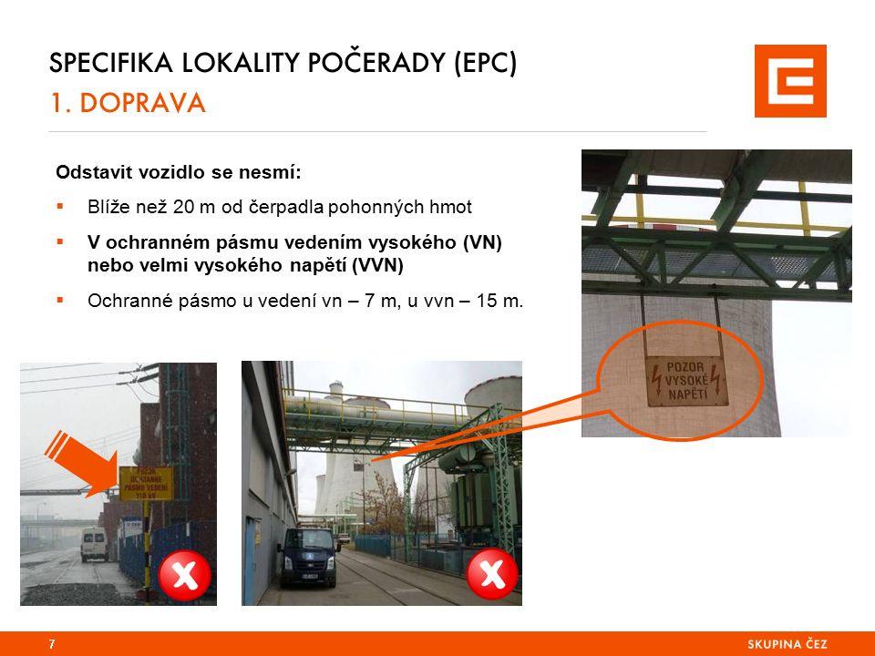 SPECIFIKA LOKALITY POČERADY (EPC) 1. DOPRAVA 7 Odstavit vozidlo se nesmí:  Blíže než 20 m od čerpadla pohonných hmot  V ochranném pásmu vedením vyso