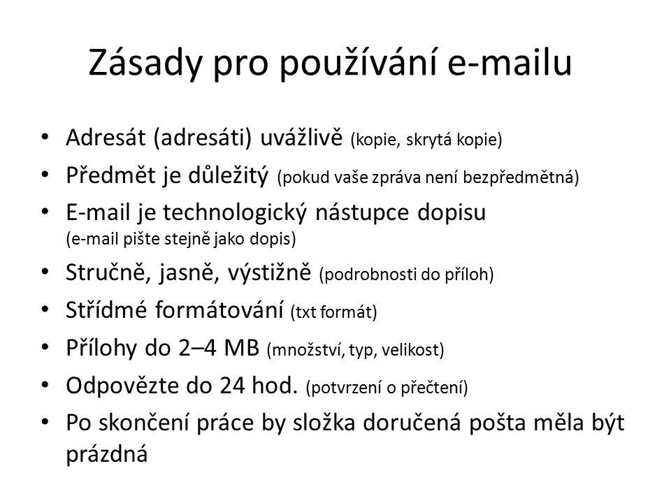 Zásady pro používání e-mailu Adresát (adresáti) uvážlivě (kopie, skrytá kopie) Předmět je důležitý (pokud vaše zpráva není bezpředmětná) E-mail je tec