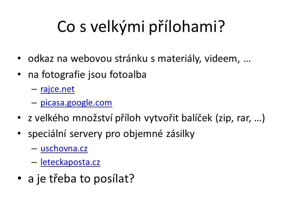 Co s velkými přílohami? odkaz na webovou stránku s materiály, videem, … na fotografie jsou fotoalba – rajce.net rajce.net – picasa.google.com picasa.g