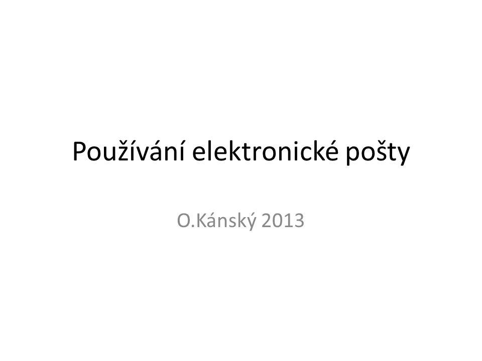 Používání elektronické pošty O.Kánský 2013