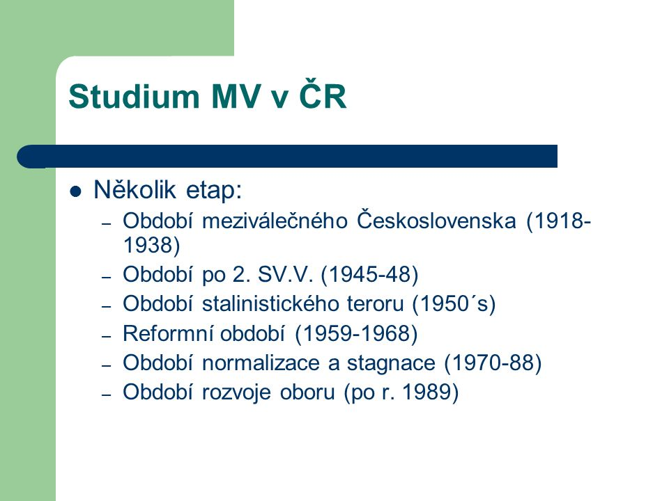Studium MV v ČR Několik etap: – Období meziválečného Československa (1918- 1938) – Období po 2.