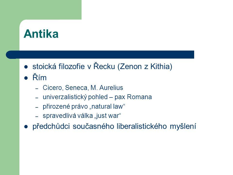 "Antika stoická filozofie v Řecku (Zenon z Kithia) Řím – Cicero, Seneca, M. Aurelius – univerzalistický pohled – pax Romana – přirozené právo ""natural"
