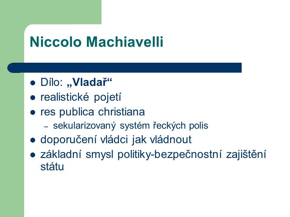 """Niccolo Machiavelli Dílo: """"Vladař realistické pojetí res publica christiana – sekularizovaný systém řeckých polis doporučení vládci jak vládnout základní smysl politiky-bezpečnostní zajištění státu"""
