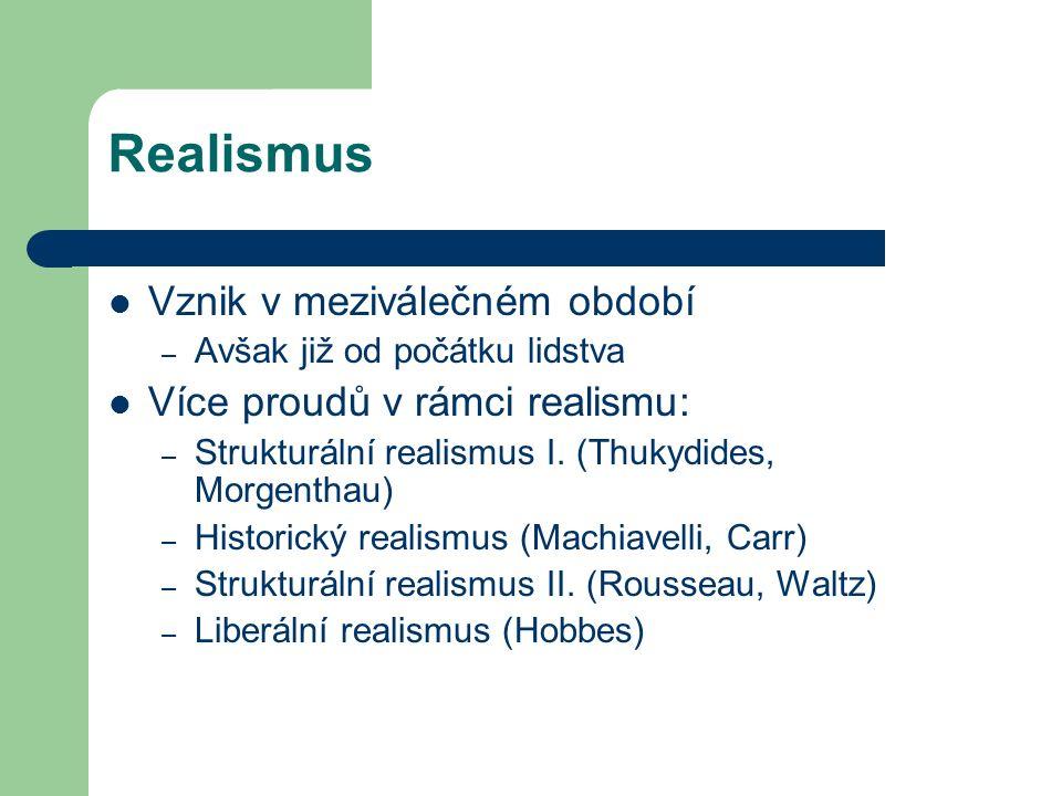 Realismus Vznik v meziválečném období – Avšak již od počátku lidstva Více proudů v rámci realismu: – Strukturální realismus I.