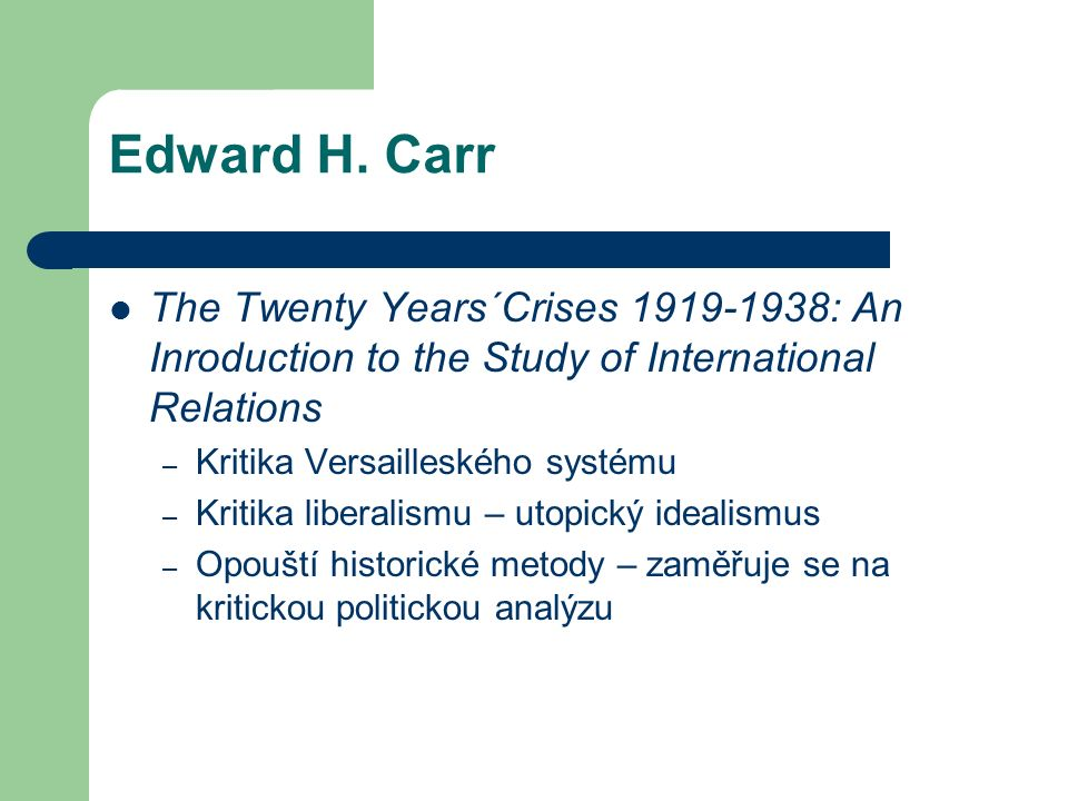 Edward H. Carr The Twenty Years´Crises 1919-1938: An Inroduction to the Study of International Relations – Kritika Versailleského systému – Kritika li