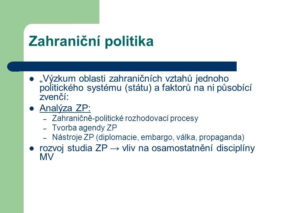 """Zahraniční politika """"Výzkum oblasti zahraničních vztahů jednoho politického systému (státu) a faktorů na ni působící zvenčí: Analýza ZP: – Zahraničně-"""