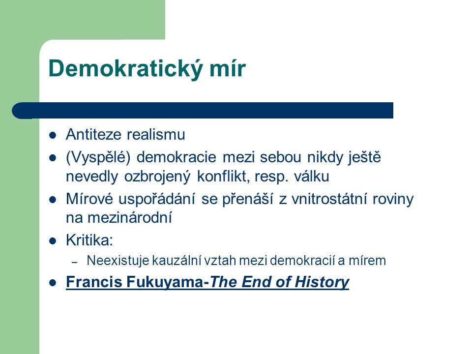 Demokratický mír Antiteze realismu (Vyspělé) demokracie mezi sebou nikdy ještě nevedly ozbrojený konflikt, resp.