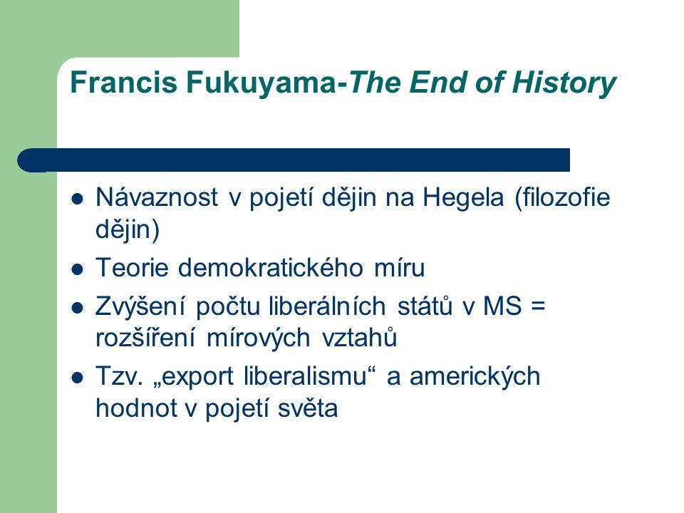 Návaznost v pojetí dějin na Hegela (filozofie dějin) Teorie demokratického míru Zvýšení počtu liberálních států v MS = rozšíření mírových vztahů Tzv.