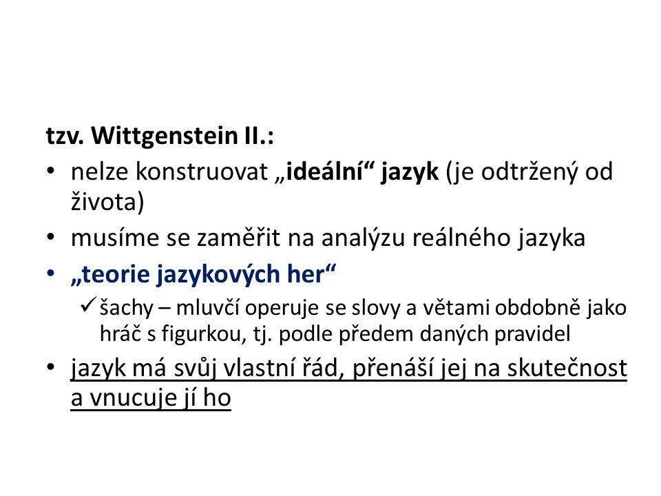"""tzv. Wittgenstein II.: nelze konstruovat """"ideální"""" jazyk (je odtržený od života) musíme se zaměřit na analýzu reálného jazyka """"teorie jazykových her"""""""