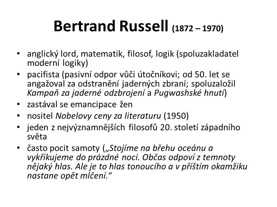 Bertrand Russell (1872 – 1970) anglický lord, matematik, filosof, logik (spoluzakladatel moderní logiky) pacifista (pasivní odpor vůči útočníkovi; od 50.