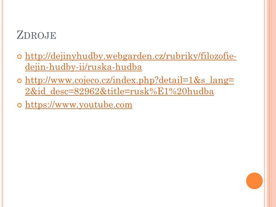 Z DROJE http://dejinyhudby.webgarden.cz/rubriky/filozofie- dejin-hudby-ii/ruska-hudba http://www.cojeco.cz/index.php?detail=1&s_lang= 2&id_desc=82962&title=rusk%E1%20hudba https://www.youtube.com