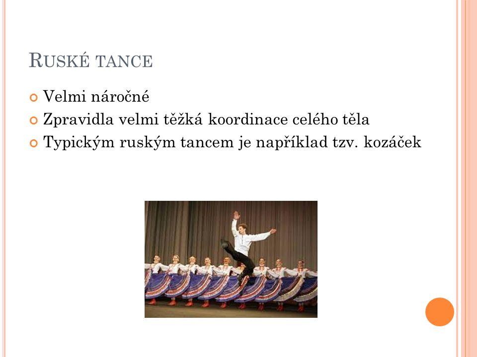 R USKÉ TANCE Velmi náročné Zpravidla velmi těžká koordinace celého těla Typickým ruským tancem je například tzv.