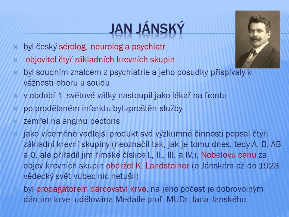  byl český sérolog, neurolog a psychiatr  objevitel čtyř základních krevních skupin  byl soudním znalcem z psychiatrie a jeho posudky přispívaly k