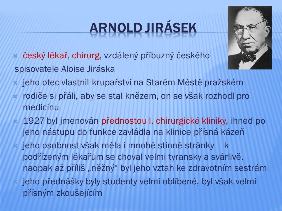  český lékař, chirurg, vzdálený příbuzný českého spisovatele Aloise Jiráska  jeho otec vlastnil krupařství na Starém Městě pražském  rodiče si přál