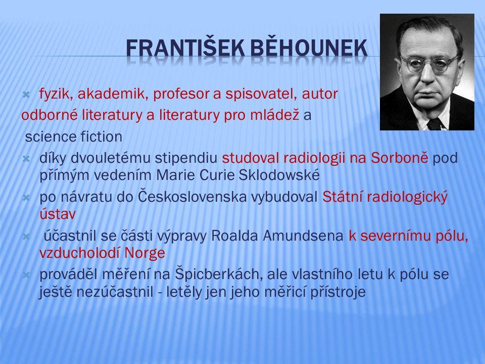  v roce 1928 se účastnil expedice Umberta Nobileho a byl prvním Čechem, který ve vzducholodi Italia přeletěl nad severním pólem  vzducholoď však bohužel ztroskotala při svém návratu, trosečníci byli po několikatýdenním pobytu na kře zachráněni sovětským ledoborcem Krasin  o tomto zážitku napsal knihu Trosečníci na kře ledové  podílel se na založení observatoře atmosférické elektřiny na Štrbském plese, mimo jiné byl expertem ministerstva zahraničních věcí v UNESCO pro výzkum atomového záření  je držitelem mnoha státních ocenění a medailí  napsal více než 65 knih různorodých žánrů, publikací a ohromné množství článků v různých časopisech, vydaných u nás i v zahraničí.