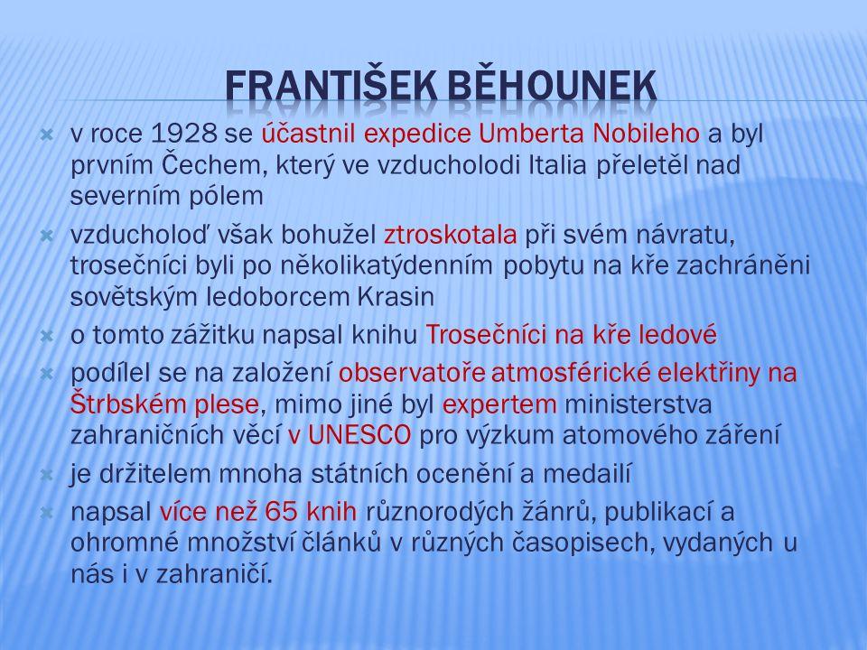  v roce 1928 se účastnil expedice Umberta Nobileho a byl prvním Čechem, který ve vzducholodi Italia přeletěl nad severním pólem  vzducholoď však boh