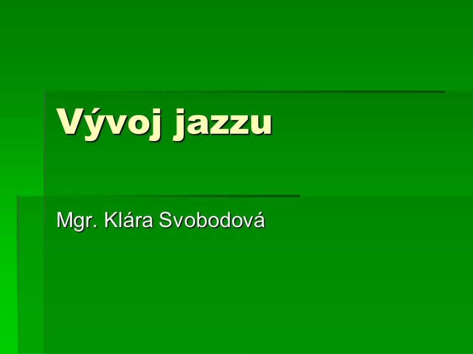 Vývoj jazzu Mgr. Klára Svobodová