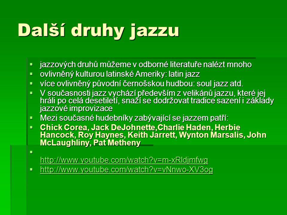 Další druhy jazzu  jazzových druhů můžeme v odborné literatuře nalézt mnoho  ovlivněný kulturou latinské Ameriky: latin jazz  více ovlivněný původní černošskou hudbou: soul jazz atd.