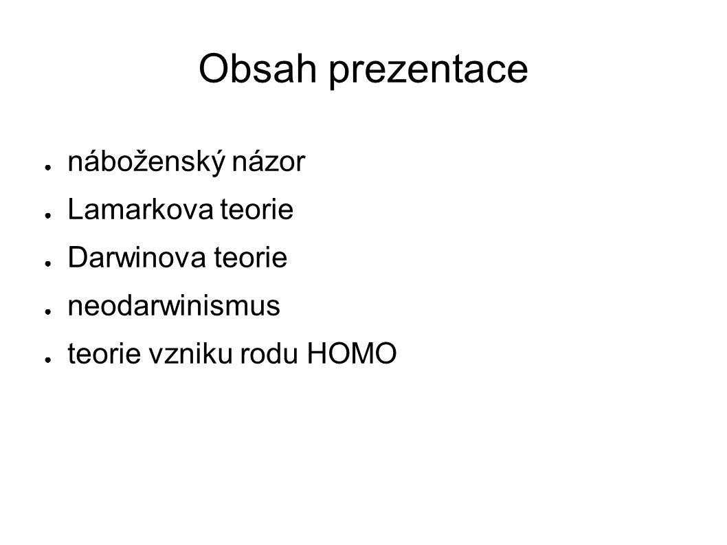 Obsah prezentace ● náboženský názor ● Lamarkova teorie ● Darwinova teorie ● neodarwinismus ● teorie vzniku rodu HOMO