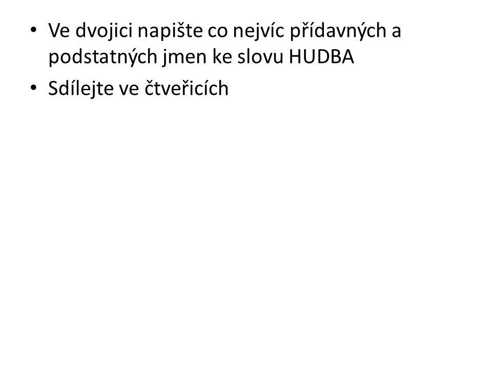 Ve dvojici napište co nejvíc přídavných a podstatných jmen ke slovu HUDBA Sdílejte ve čtveřicích