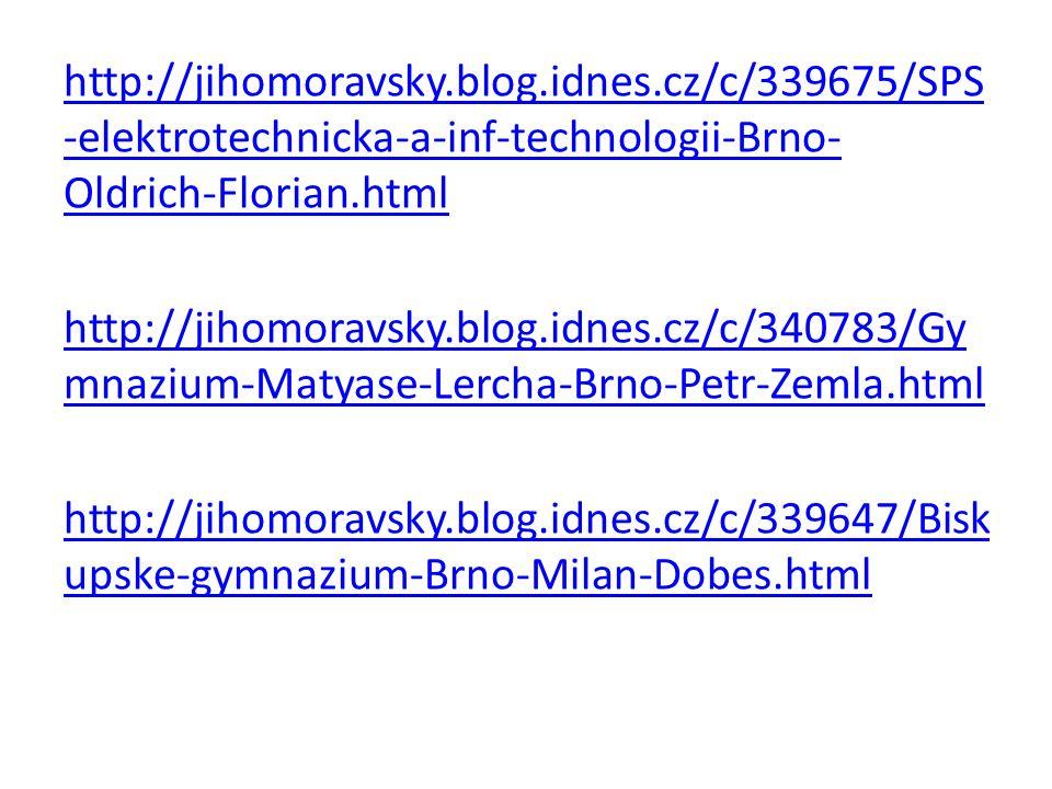 http://jihomoravsky.blog.idnes.cz/c/339675/SPS -elektrotechnicka-a-inf-technologii-Brno- Oldrich-Florian.html http://jihomoravsky.blog.idnes.cz/c/340783/Gy mnazium-Matyase-Lercha-Brno-Petr-Zemla.html http://jihomoravsky.blog.idnes.cz/c/339647/Bisk upske-gymnazium-Brno-Milan-Dobes.html