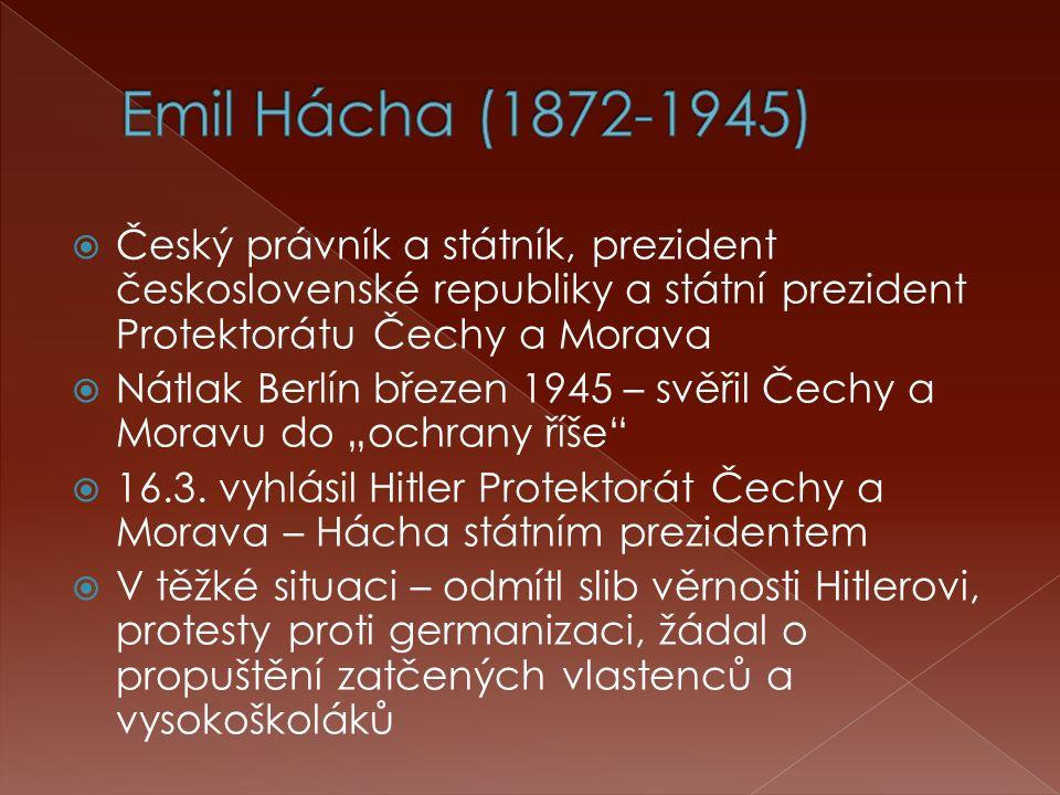  Český právník a státník, prezident československé republiky a státní prezident Protektorátu Čechy a Morava  Nátlak Berlín březen 1945 – svěřil Čech