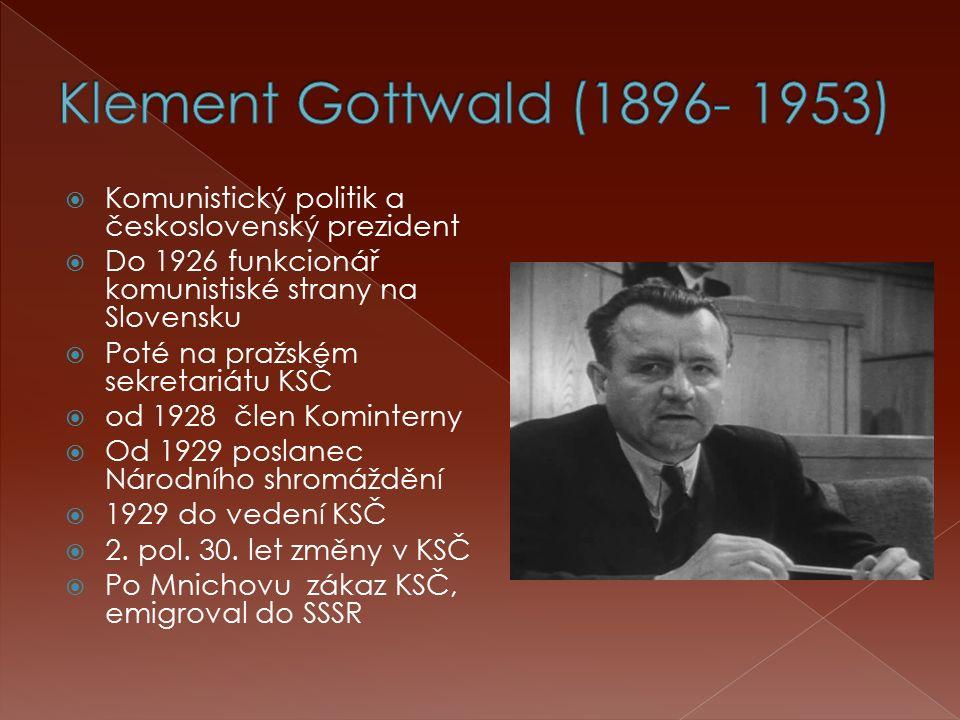  Komunistický politik a československý prezident  Do 1926 funkcionář komunistiské strany na Slovensku  Poté na pražském sekretariátu KSČ  od 1928