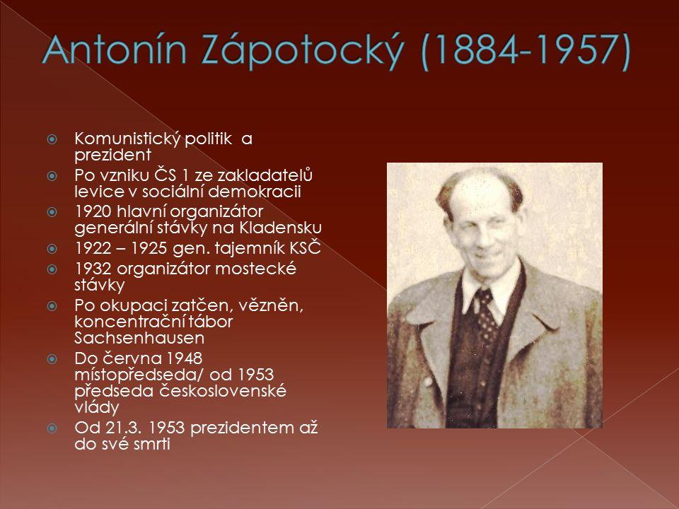  Komunistický politik a prezident  Po vzniku ČS 1 ze zakladatelů levice v sociální demokracii  1920 hlavní organizátor generální stávky na Kladensk