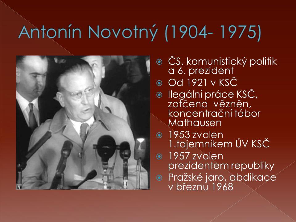  ČS. komunistický politik a 6. prezident  Od 1921 v KSČ  Ilegální práce KSČ, zatčena vězněn, koncentrační tábor Mathausen  1953 zvolen 1.tajemníke