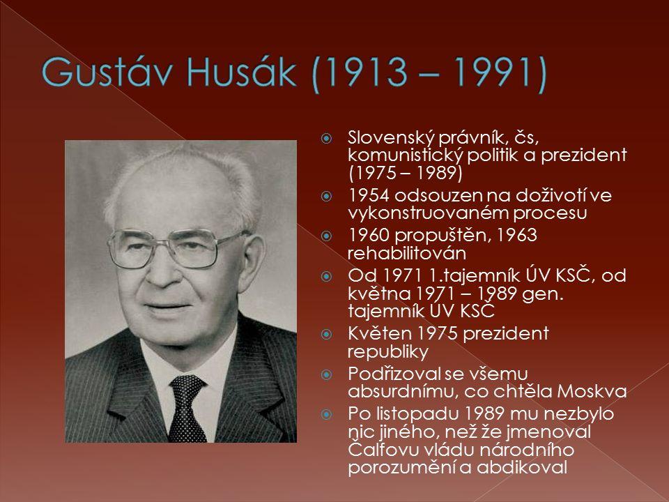  Slovenský právník, čs, komunistický politik a prezident (1975 – 1989)  1954 odsouzen na doživotí ve vykonstruovaném procesu  1960 propuštěn, 1963 rehabilitován  Od 1971 1.tajemník ÚV KSČ, od května 1971 – 1989 gen.