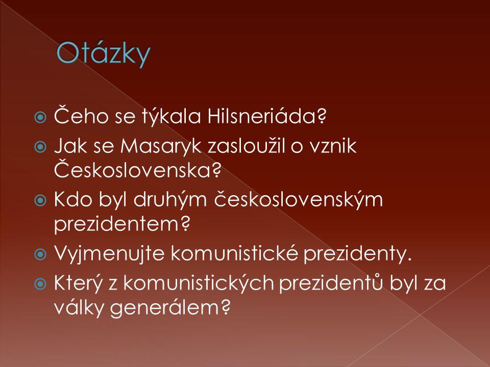  Čeho se týkala Hilsneriáda?  Jak se Masaryk zasloužil o vznik Československa?  Kdo byl druhým československým prezidentem?  Vyjmenujte komunistic