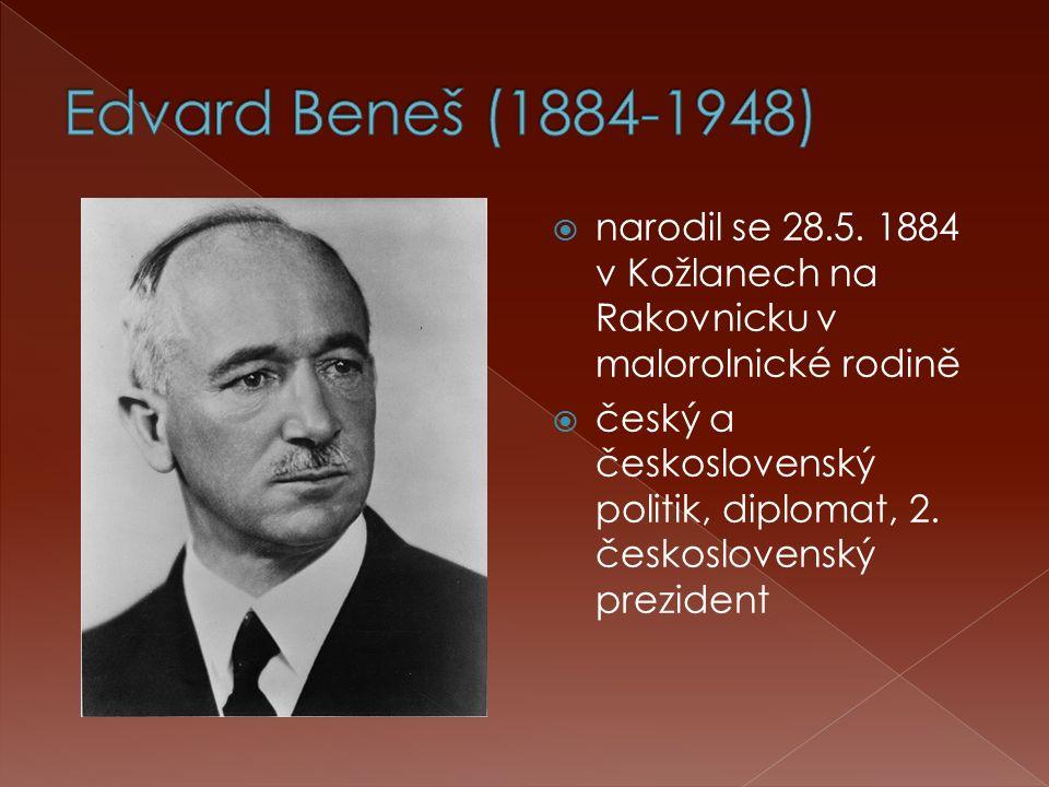  narodil se 28.5. 1884 v Kožlanech na Rakovnicku v malorolnické rodině  český a československý politik, diplomat, 2. československý prezident