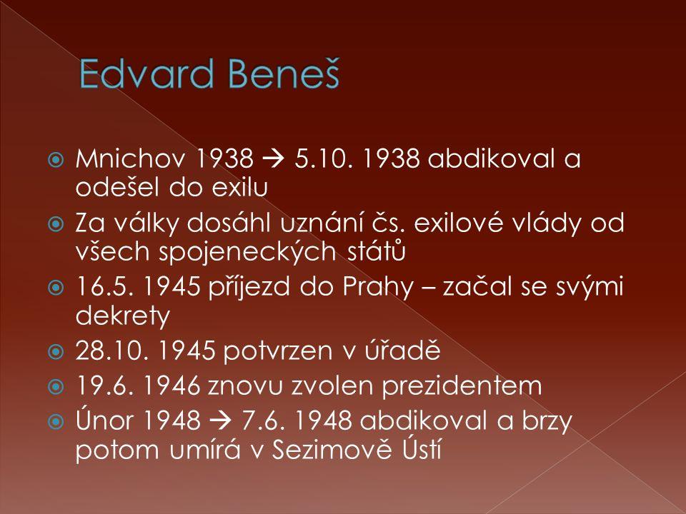  Mnichov 1938  5.10. 1938 abdikoval a odešel do exilu  Za války dosáhl uznání čs. exilové vlády od všech spojeneckých států  16.5. 1945 příjezd do