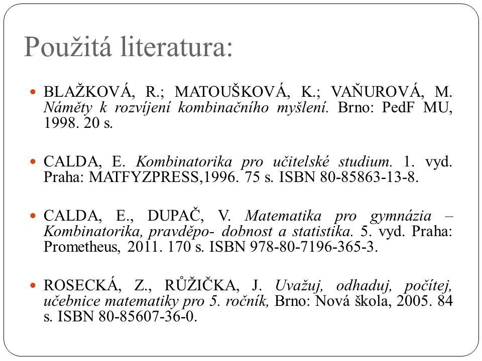 Použitá literatura: BLAŽKOVÁ, R.; MATOUŠKOVÁ, K.; VAŇUROVÁ, M.
