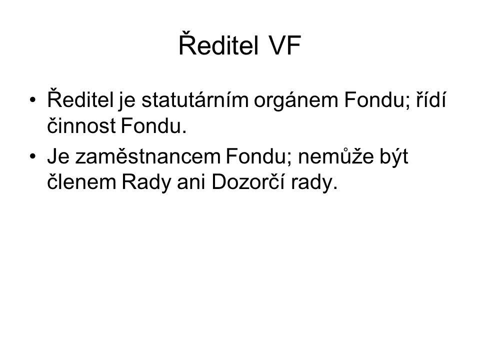 Ředitel VF Ředitel je statutárním orgánem Fondu; řídí činnost Fondu. Je zaměstnancem Fondu; nemůže být členem Rady ani Dozorčí rady.