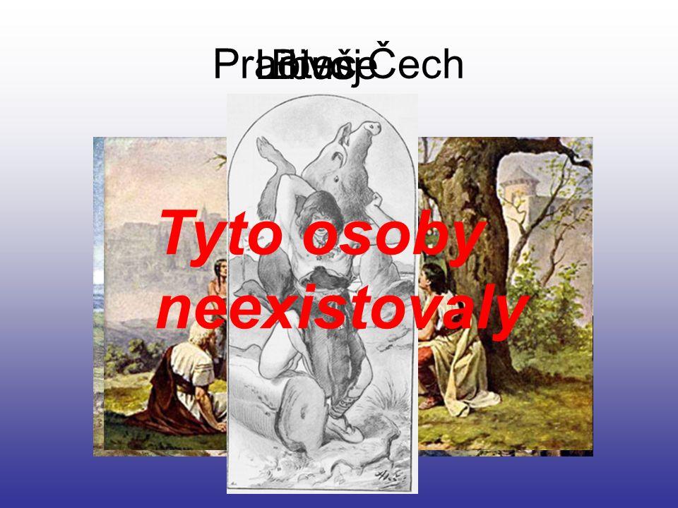 Praotec Čech LibušeBivoj Tyto osoby neexistovaly